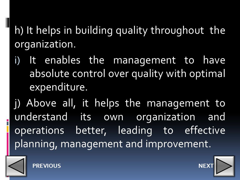 h) It helps in building quality throughout the organization.