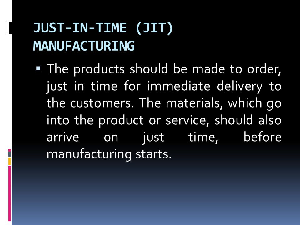 JUST-IN-TIME (JIT) MANUFACTURING