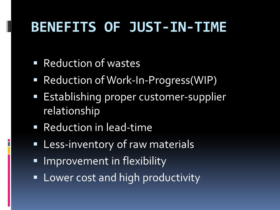 BENEFITS OF JUST-IN-TIME