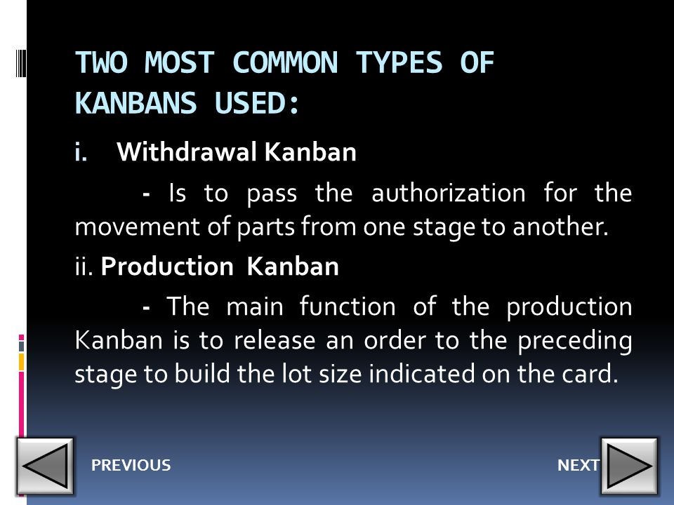 TWO MOST COMMON TYPES OF KANBANS USED: