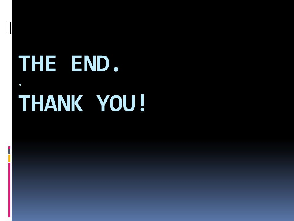 THE END. . THANK YOU!
