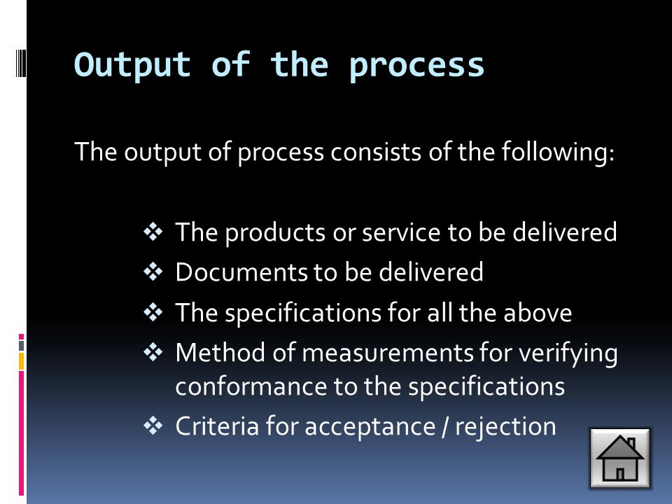 Output of the process The output of process consists of the following: