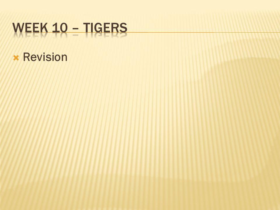 Week 10 – Tigers Revision