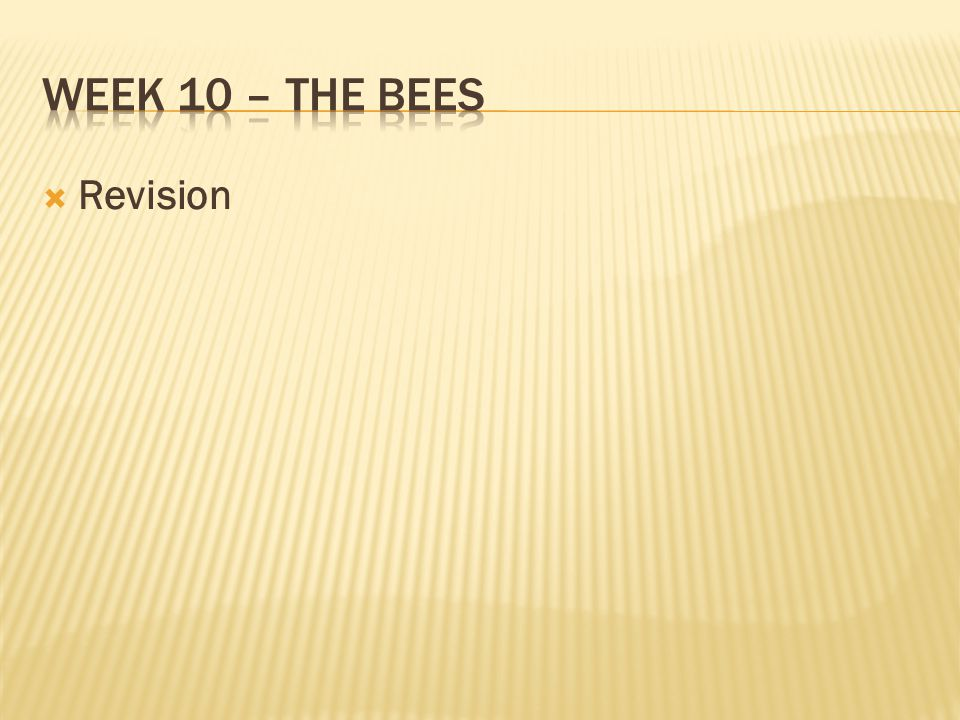 Week 10 – The bees Revision