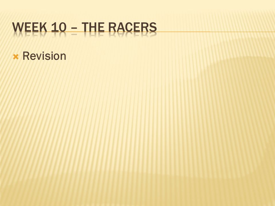 Week 10 – the racers Revision