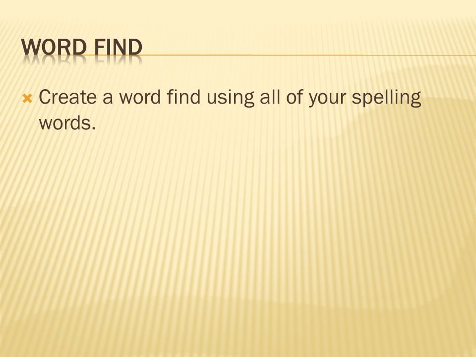 Word find Create a word find using all of your spelling words.