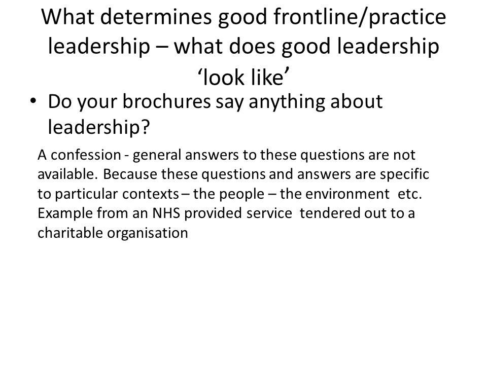 What determines good frontline/practice leadership – what does good leadership 'look like'