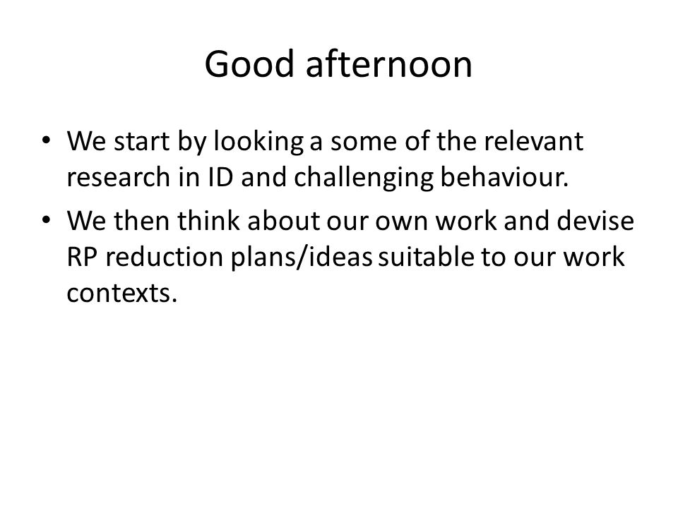 Good afternoon We start by looking a some of the relevant research in ID and challenging behaviour.