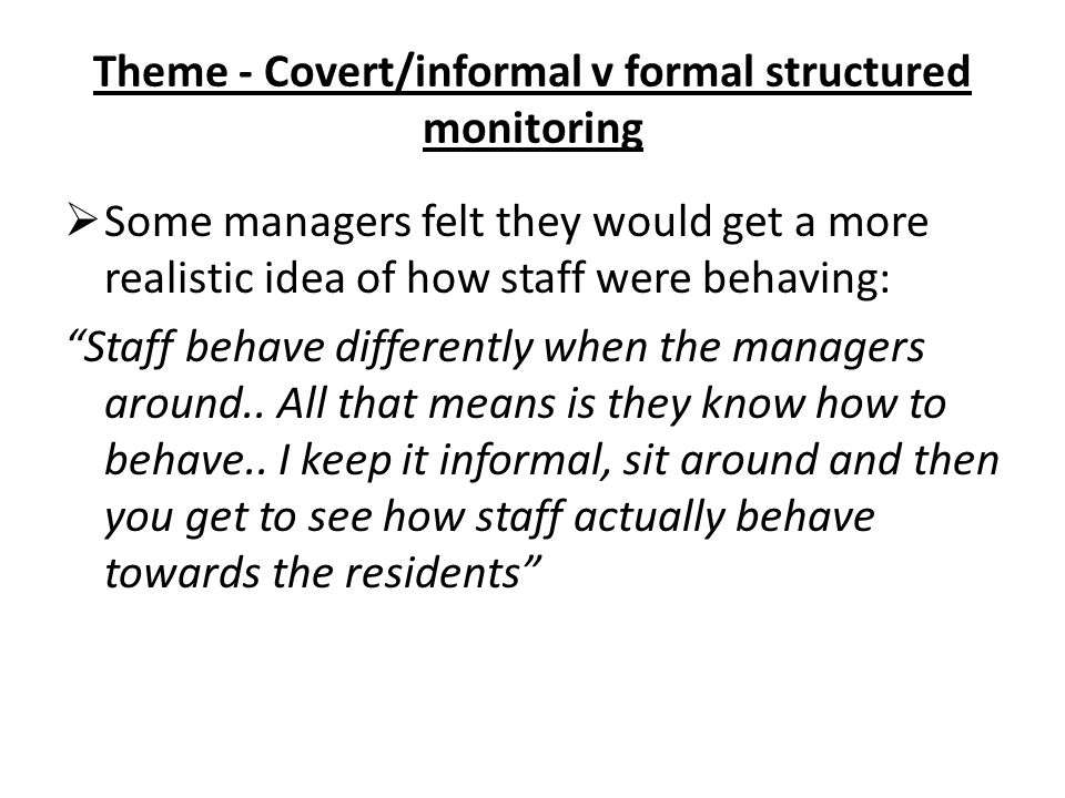 Theme - Covert/informal v formal structured monitoring