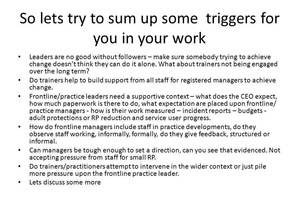 So lets try to sum up some triggers for you in your work