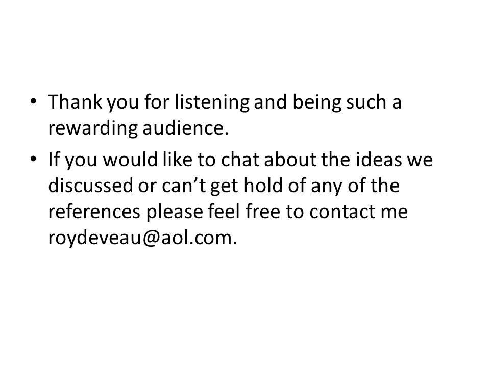 Thank you for listening and being such a rewarding audience.