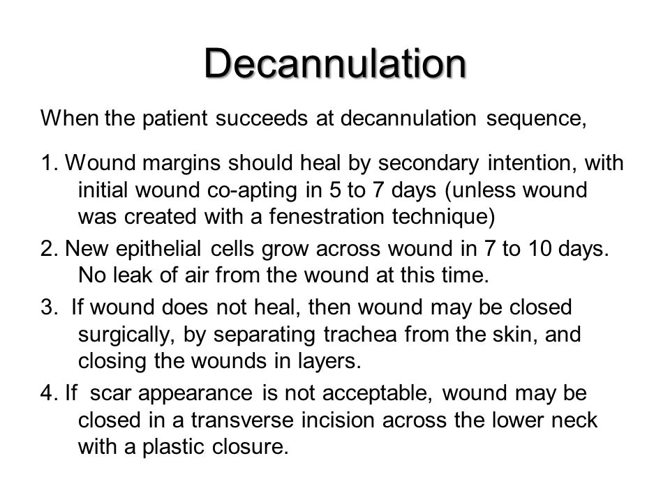 Decannulation When the patient succeeds at decannulation sequence,