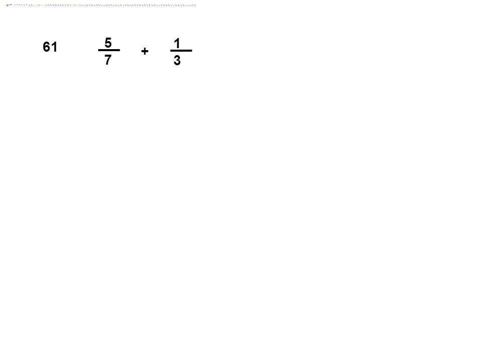 5 7 1 3 61 + Answer: 1 1/21