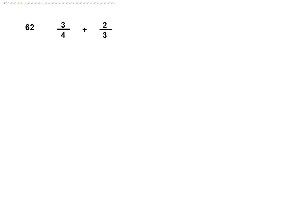 3 4 2 3 62 + Answer: 1 5/12