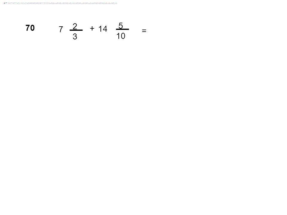 2 3 5 10 70 7 + 14 = Answer: 21 23/18 = 22 5/18