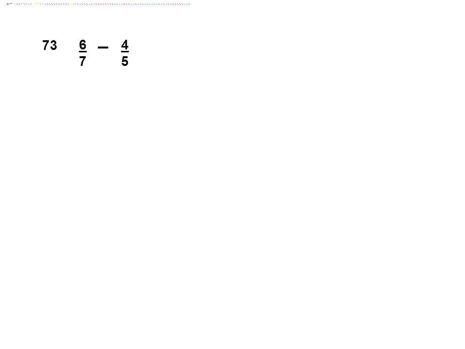 73 6 7 4 5 Answer: 2/35