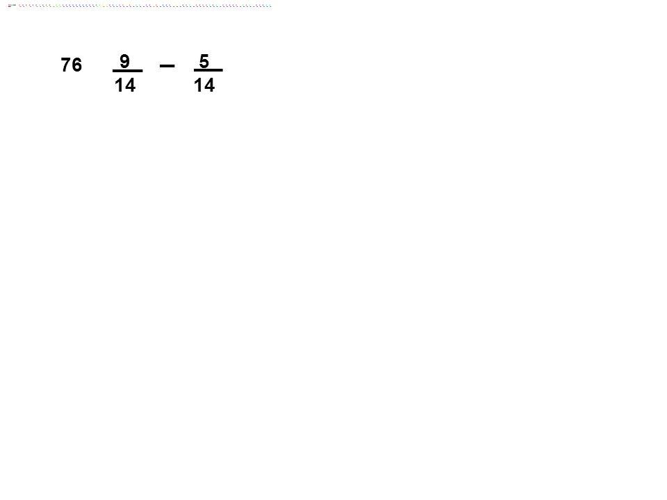 76 9 14 5 Answer: 2/7