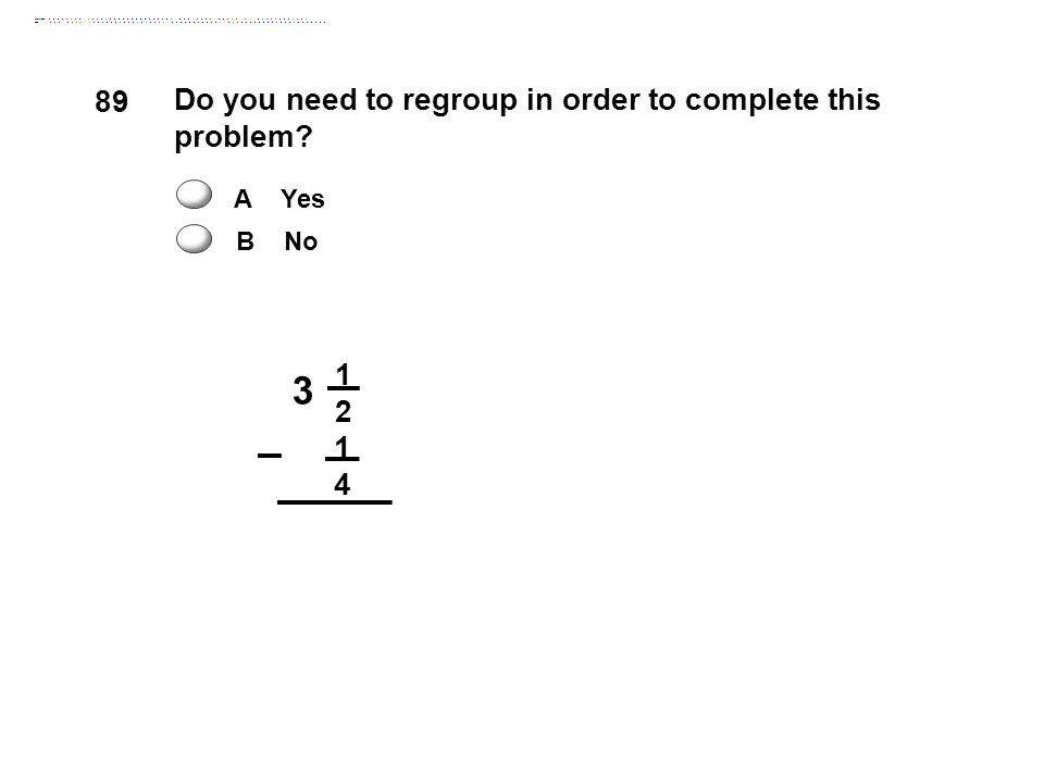 3 89 Do you need to regroup in order to complete this problem 1 2 4