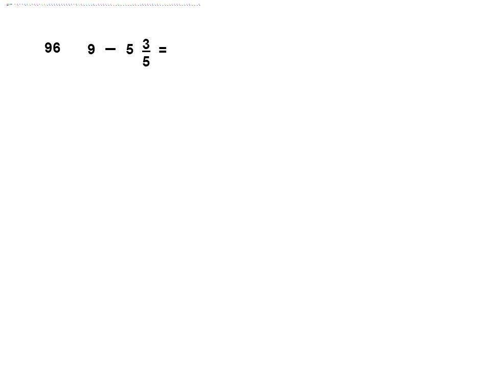 9 5 3 = 96 Answer: 3 2/5