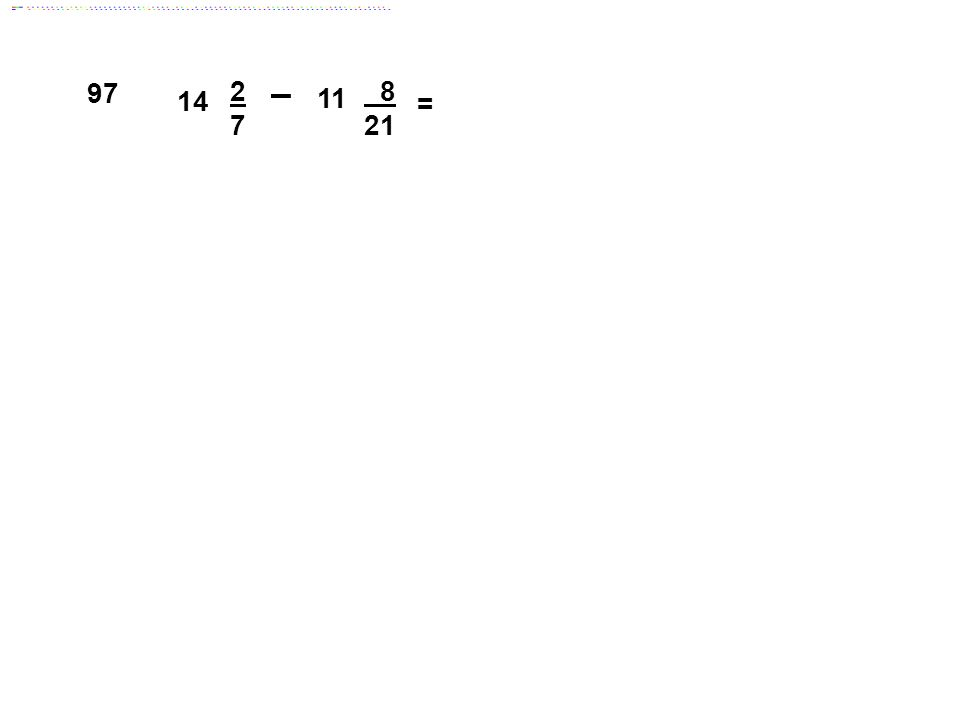 97 14 2 7 11 8 21 = Answer: 2 19/21