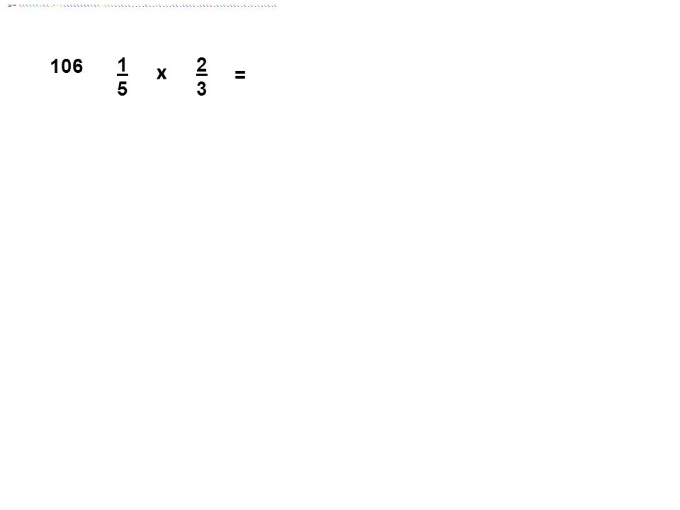 106 1 5 2 3 = x Answer: 2/15