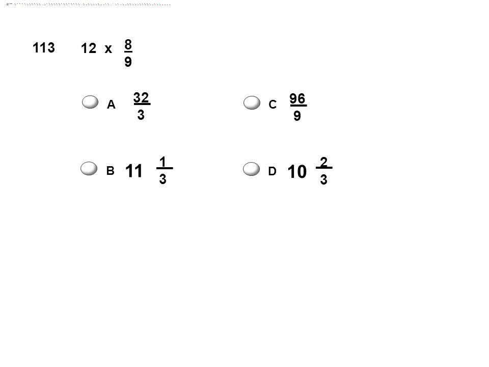 x 8 9 12 113 32 3 96 9 A C 1 3 10 2 3 11 B D Answer: D