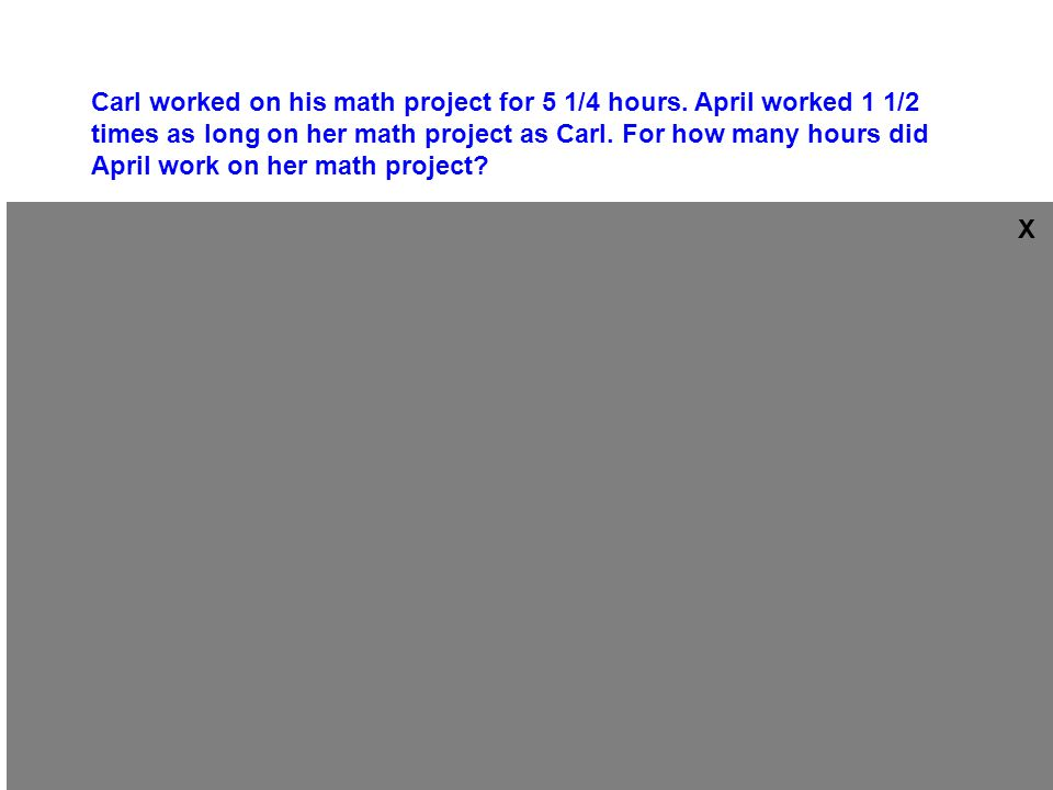 Carl worked on his math project for 5 1/4 hours