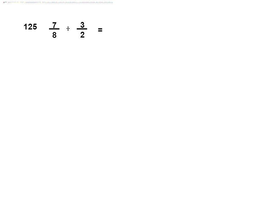 3 2 = 7 8 125 ÷ Answer: 21/16 = 1 5/16
