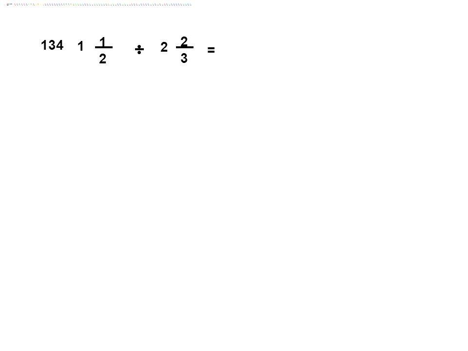 2 3 = 1 134 1 2 Answer: 9/16