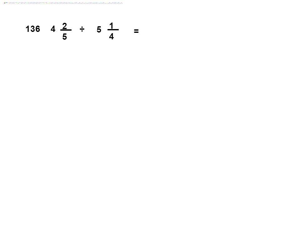 2 5 1 4 136 4 ÷ 5 = Answer: 16/35