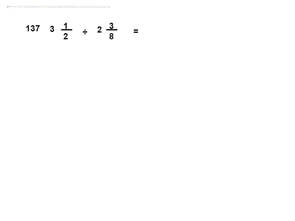 1 2 3 8 137 3 2 ÷ = Answer: 21/19 = 1 2/19