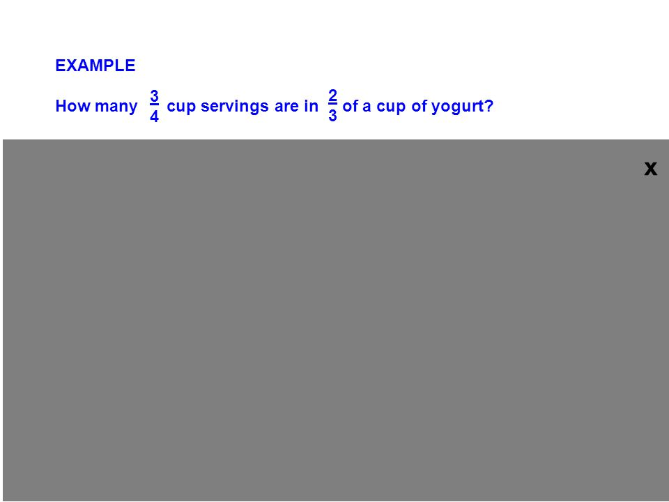 x EXAMPLE How many cup servings are in of a cup of yogurt 3 2 4 3 8