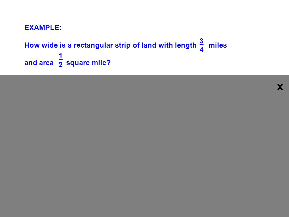 x EXAMPLE: How wide is a rectangular strip of land with length miles 3