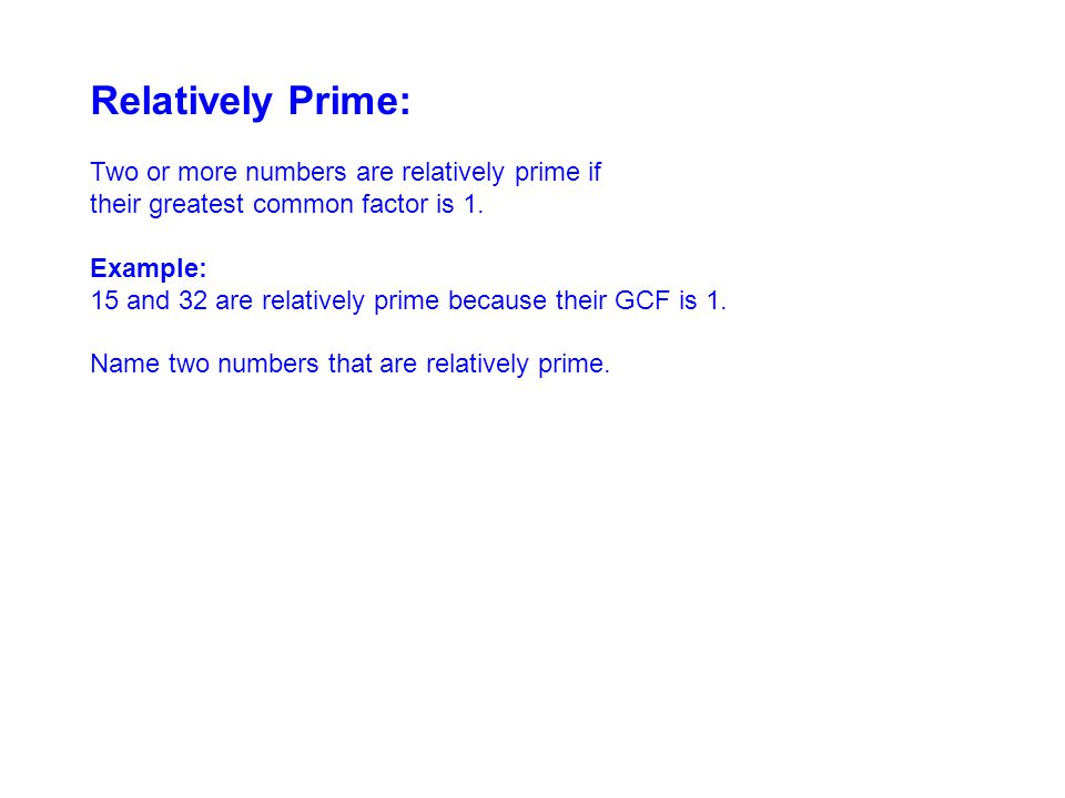 Relatively Prime: Two or more numbers are relatively prime if