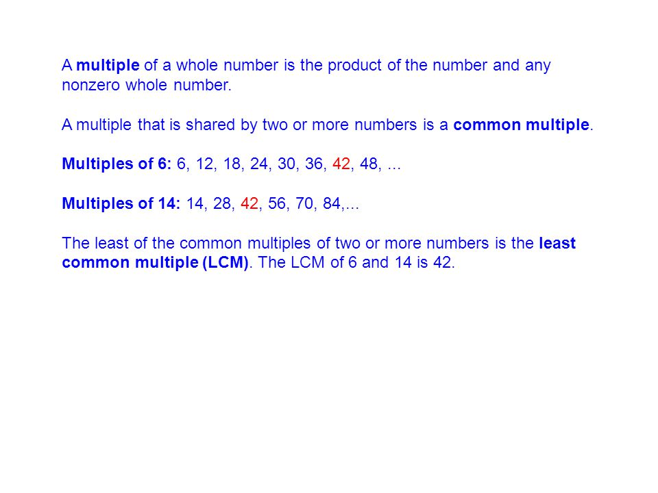A multiple of a whole number is the product of the number and any nonzero whole number.