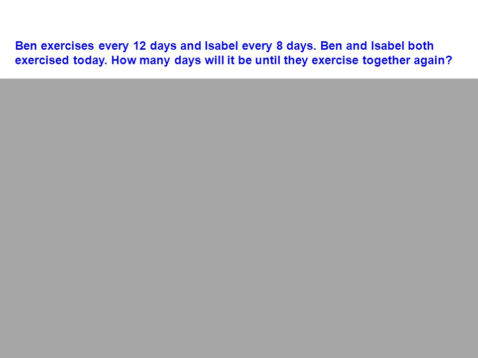 Important information: Ben exercises every 12 days