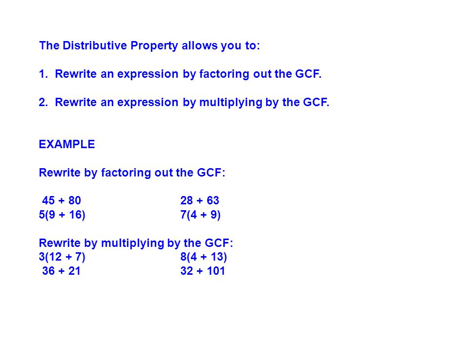 The Distributive Property allows you to: