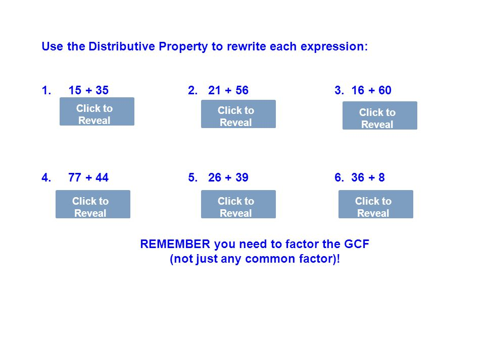REMEMBER you need to factor the GCF (not just any common factor)!