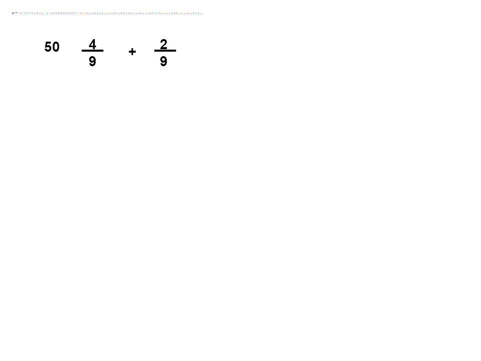4 9 2 + 50 Answer: 2/3