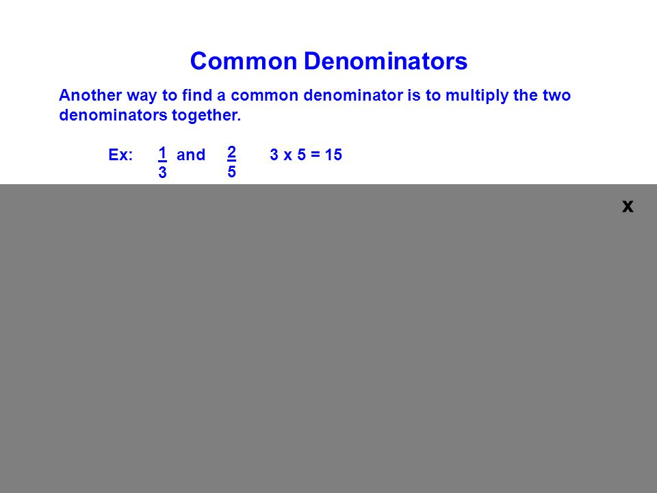 Common Denominators Another way to find a common denominator is to multiply the two denominators together.