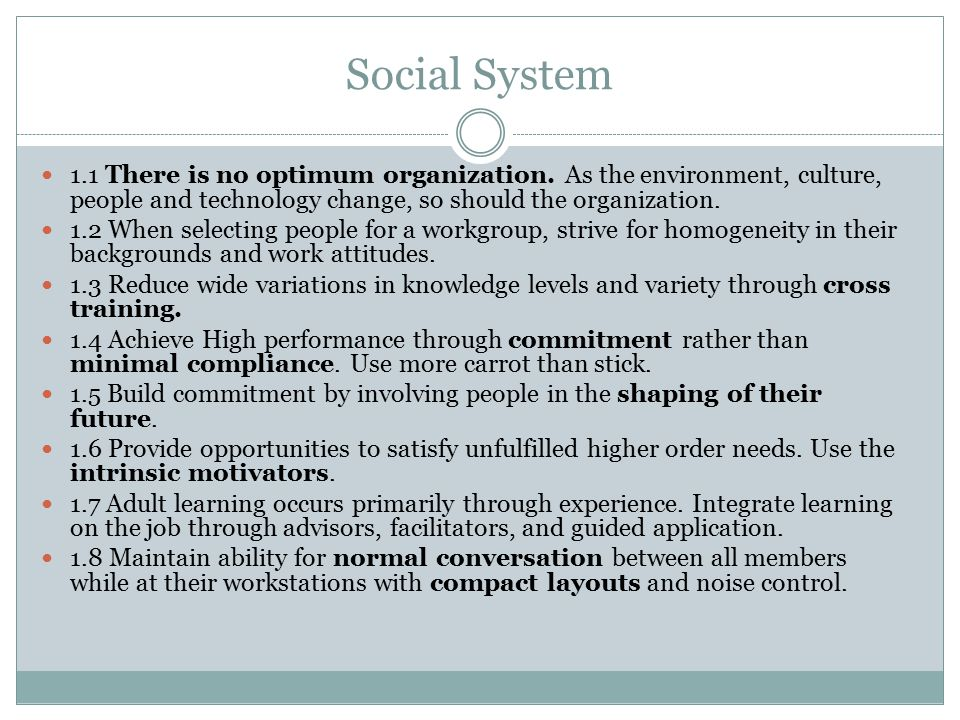 Social System 1.1 There is no optimum organization. As the environment, culture, people and technology change, so should the organization.