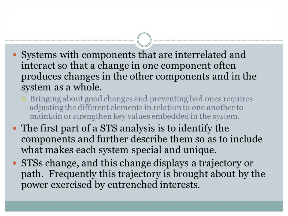 Systems with components that are interrelated and interact so that a change in one component often produces changes in the other components and in the system as a whole.
