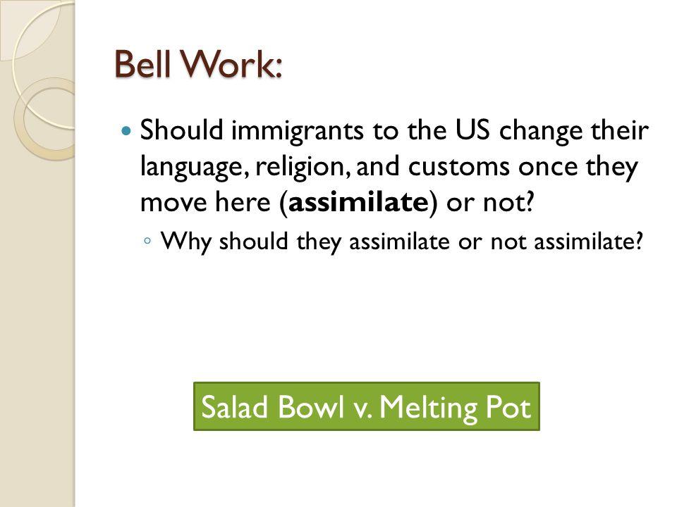 Bell Work: Salad Bowl v. Melting Pot