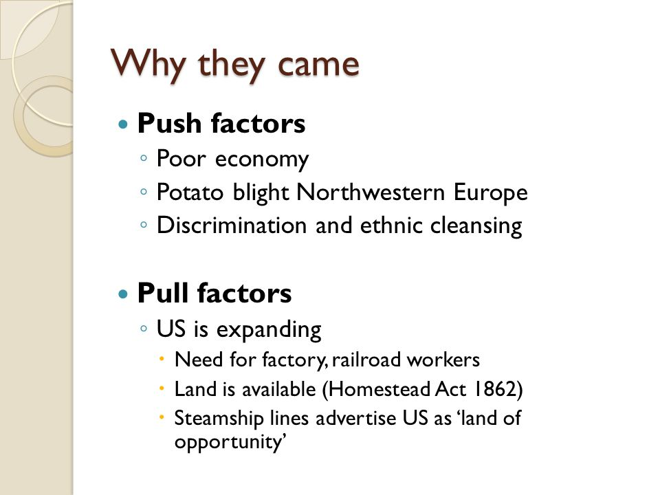 Why they came Push factors Pull factors Poor economy
