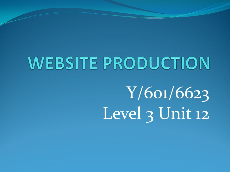 WEBSITE PRODUCTION Y/601/6623 Level 3 Unit 12