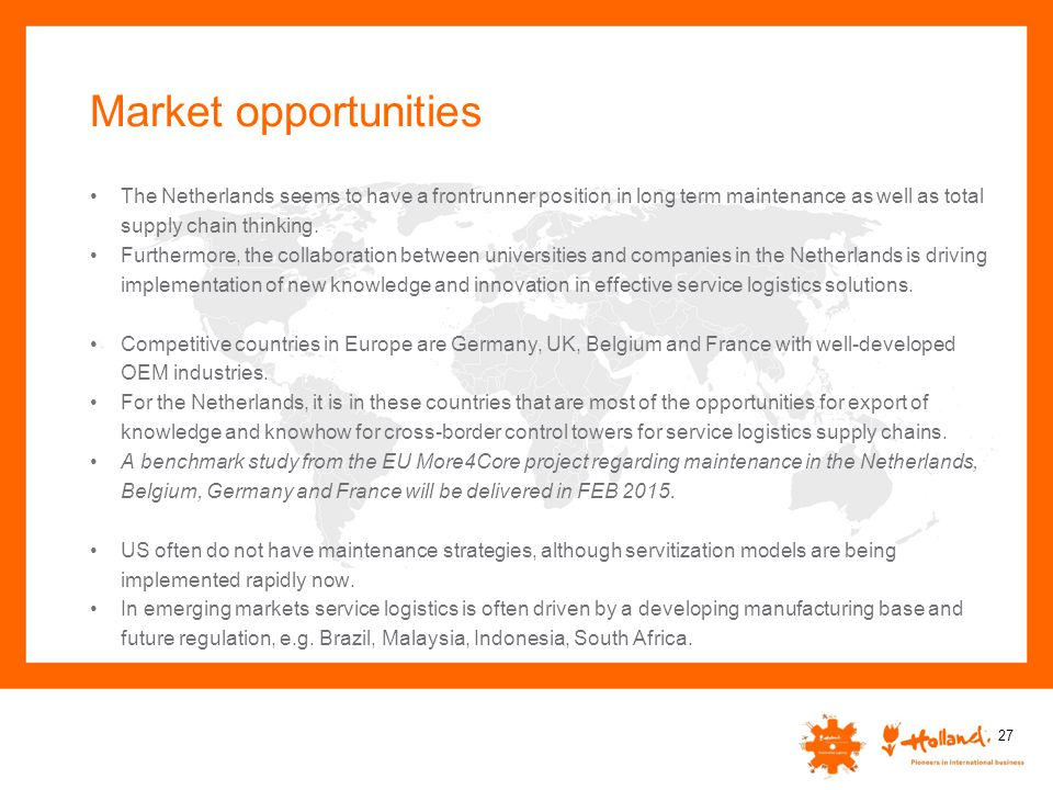 Market opportunities The Netherlands seems to have a frontrunner position in long term maintenance as well as total supply chain thinking.