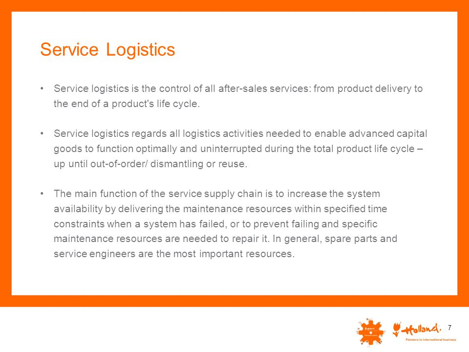 Service Logistics Service logistics is the control of all after-sales services: from product delivery to the end of a product s life cycle.