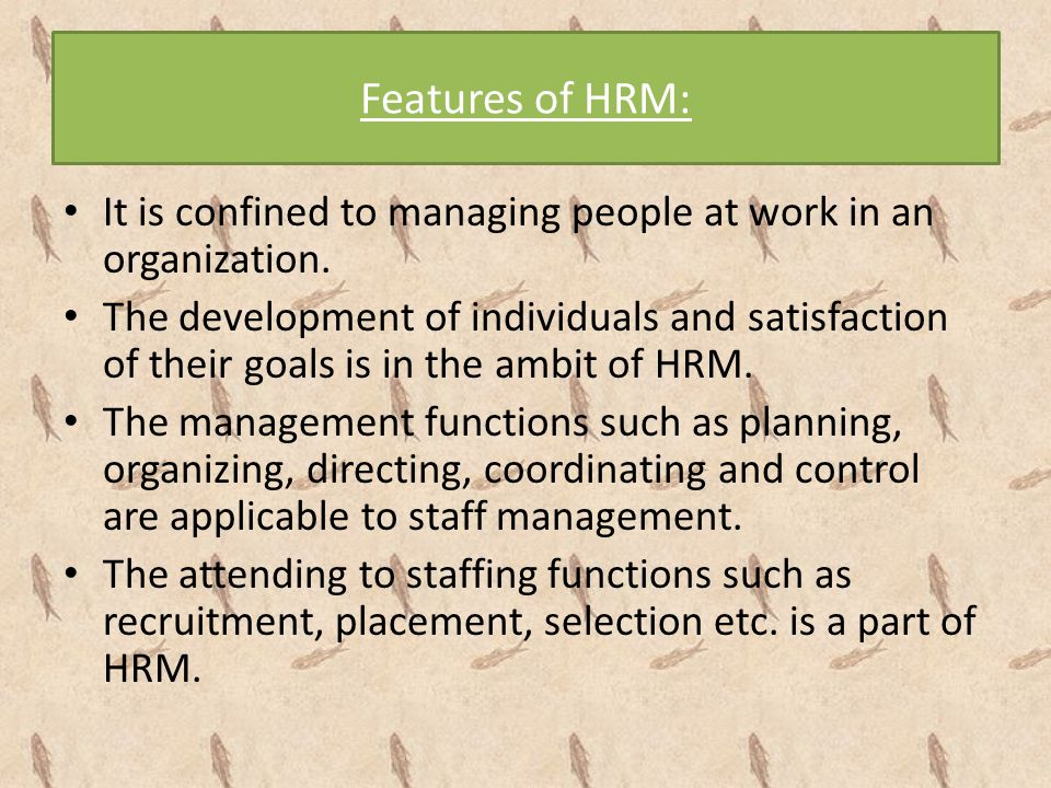 Features of HRM: It is confined to managing people at work in an organization.