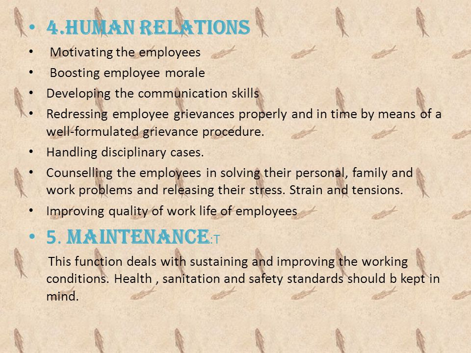 4.HUMAN RELATIONS 5. MAINTENANCE:T Motivating the employees