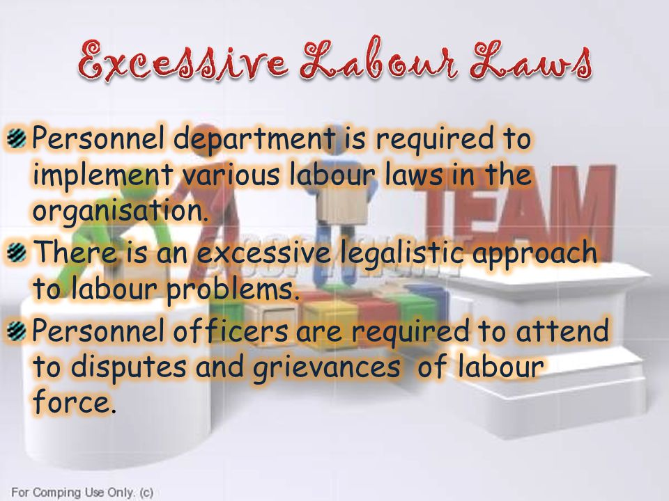 Excessive Labour Laws Personnel department is required to implement various labour laws in the organisation.